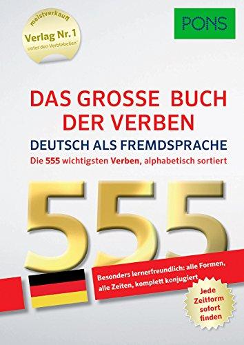 PONS Das große Buch der Verben Deutsch als Fremdsprache: Die 555 wichtigsten Verben alphabetisch sortiert