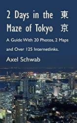 2 Days in the Maze of Tokyo - A Guide With 20 Photos, 2 Maps and Over 125 Internetlinks (English Edition)
