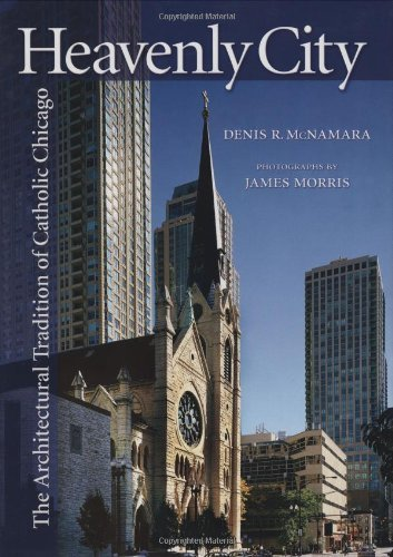Heavenly City: The Architectural Tradition of Catholic Chicago by Denis R. McNamara (2005-10-05)