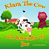 Klara The Cow Who Knows How To Bow (Fun Rhyming Picture Book/Bedtime Story with Farm Animals about Friendships, Being Special and Loved... Ages 2-8) (Friendship Series Book 1): Volume 1