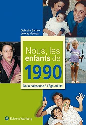 Nous, les enfants de 1990 : De la naissance à l'âge adulte par Gabrielle Garnier