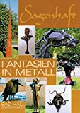 Sagenhaft - Fantasien in Metall: Katalog zur Ausstellung in Bad Hall