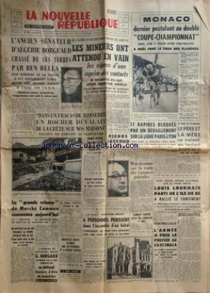 NOUVELLE REPUBLIQUE (LA) [No 5640] du 01/04/1963 - L'ANCIEN SENATEUR D'ALGERIE BORGEAUD CHASSE DE SES TERRES PAR BEN BELLA -LES CONFLITS SOCIAUX / LES MINEURS ET BOKANOWSKI -PIERRE JACCOUD A ETE LIBERE -LA GRANDE RELANCE DU MARCHE COMMUN -L'AFFAIRE DE SAVIGNY-SUR-BRAYE / HERGAUX SE DEFEND -BIDAULT INDESIRABLE SUR LES AVIONS DE LIGNE AMERICAINS -6 PERSONNES PERISSENT DANS L'INCIDENT D'UN HOTEL A CINEY -L'ARMEE A PRIS LE POUVOIR AU GUATEMALA -LOUIS LOURMAIS PARTI DE L'ILE DE RE A RALLIE LE CONTI