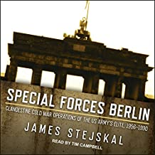 Special Forces Berlin: Clandestine Cold War Operations of the US Army's Elite, 1956�1990