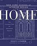 New York School of Interior Design: Home: The Foundations of Enduring Spaces [Lingua inglese]