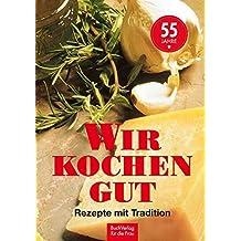 Wir kochen gut: Rezepte mit Tradition