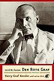 Der rote Graf: Harry Graf Kessler und seine Zeit