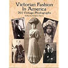 Victorian Fashion in America: 264 Vintage Photographs (Dover Fashion and Costumes)