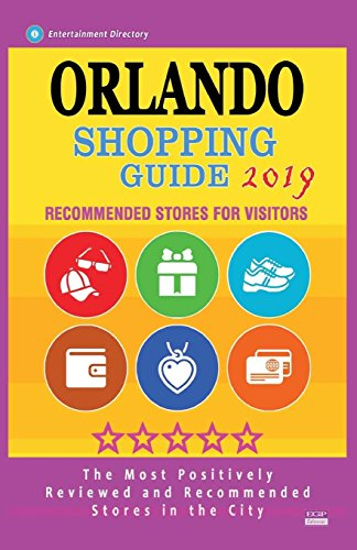 Orlando Shopping Guide 2019: Best Rated Stores in Orlando, Florida - Stores Recommended for Visitors, (Shopping Guide 2019)