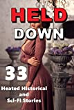HELD DOWN… 33 Heated Historical and Sci-Fi Stories