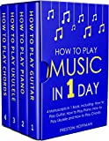 #6: How to Play Music: In 1 Day - Bundle - The Only 4 Books You Need to Learn How to Play Musical Instruments, Music Lessons and Music for Beginners Today (Music Best Seller Book 27)
