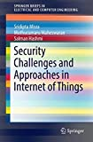 Security Challenges and Approaches in Internet of Things (SpringerBriefs in Electrical and Computer Engineering)