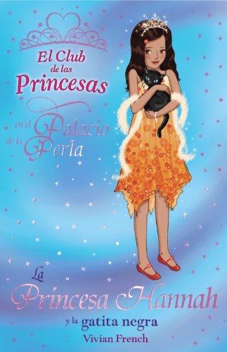 La Princesa Hannah y la gatita negra (Literatura Infantil (6-11 Años) - El Club De Las Princesas)