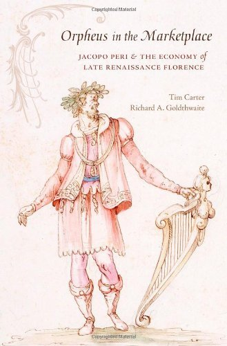 Orpheus in the Marketplace: Jacopo Peri and the Economy of Late Renaissance Florence (I Tatti Studies in Italian Renaissance History) by Tim Carter (2013-11-04)
