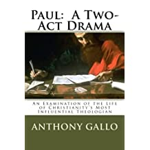 Paul: A Two- Act Drama: Volume 1