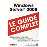 Windows server 2008 : le guide complet
