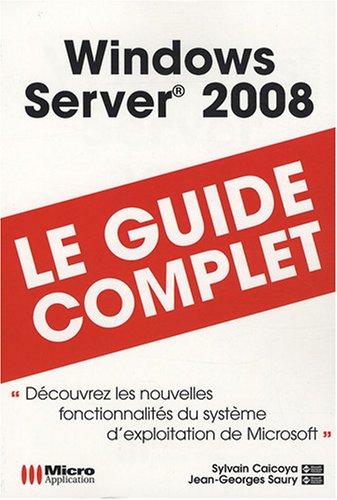 Windows server 2008 : le guide complet