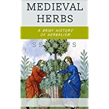 Medieval Herbs: A Brief History of Herbalism (English Edition)