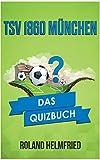 TSV 1860 München: Das Quizbuch von den Löwen über Werner Lorant bis Peter Pacult