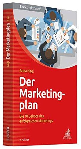 Der Marketingplan: Die 10 Gebote des erfolgreichen Marketings