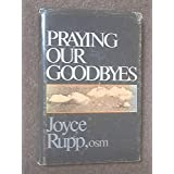 Praying Our Goodbyes by Joyce Rupp (1988-03-02)