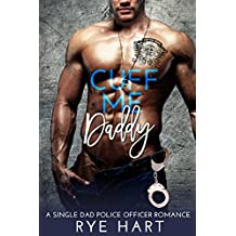 CUFF ME Daddy: A Single Dad, Police Officer Romance (English Edition)