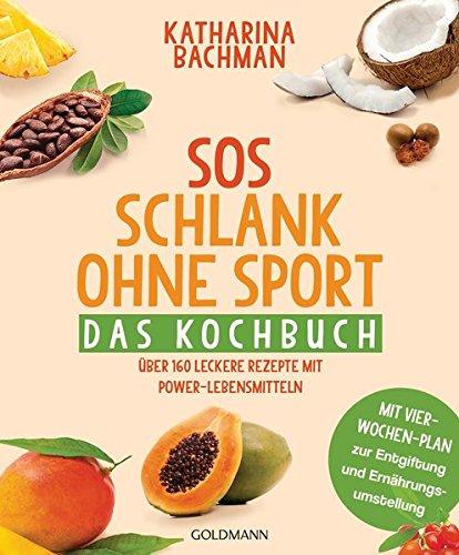 SOS Schlank ohne Sport - Das Kochbuch: Über 160 leckere Rezepte mit Power-Lebensmitteln - Mit Vier-Wochen-Plan zur Entgiftung und Ernährungsumstellung (Gesundheit Sport)