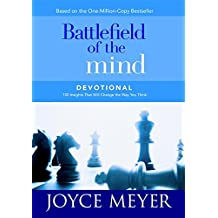 Battlefield of the Mind: Winning the Battle of Your Mind: 100 Insights That Will Change the Way You Think (Meyer, Joyce)