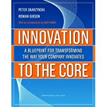 Innovation to the Core: A Blueprint for Transforming the Way Your Company Innovates (English Edition)