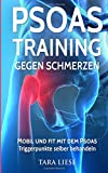 Psoas Training gegen Schmerzen: Mobil und fit mit dem Psoas - Triggerpunkte selber behandeln - Tara Liese