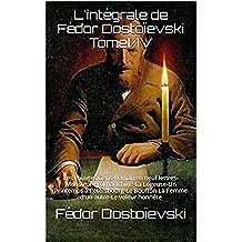 L'intégrale de Fédor Dostoïevski  TomeI/IV: Les Pauvres Gens-Roman en neuf lettres-Monsieur Prokhartchine-La Logeuse-Un Printemps à Pétersbourg-Le Bouffon-La ... autre-Le voleur honnête (French Edition)