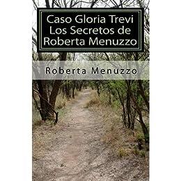 Caso Gloria Trevi - Los Secretos de Roberta Menuzzo de [MENUZZO, ROBERTA]