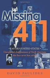 Missing 411- Eastern United States: Unexplained disappearances of North Americans that have never been solved by David Paulides (2012-03-06)