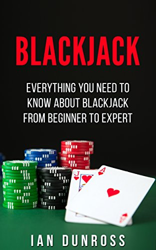 Blackjack: Everything You Need To Know About Blackjack From Beginner to Expert (Blackjack Professional Guide)
