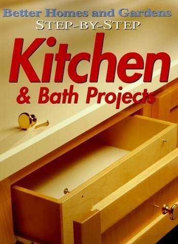 Step-by-Step Kitchen & Bath Projects (Better Homes and Gardens) by Better Homes and Gardens Books (1998-04-15)