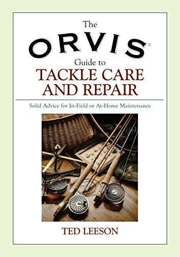 the-orvis-guide-to-tackle-care-and-repair-solid-advice-for-in-field-or-at-home-maintenance