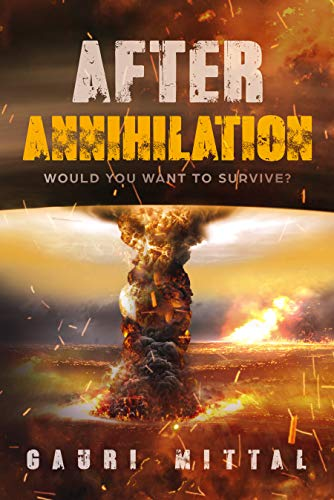 After Annihilation: Would you want to survive? by [Mittal, Gauri]