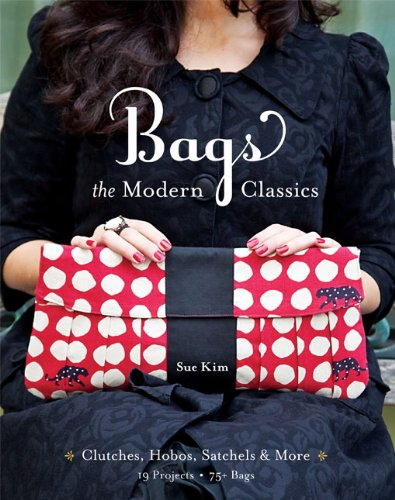 Bags--The Modern Classics: Clutches, Hobos, Satchels & More (English Edition)