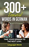 Learn German: 300+ Essential Words In German - Learn Words Spoken In Everyday Germany (Speak German, Germany, Fluent, German Language): Forget pointless phrases, Improve your vocabulary