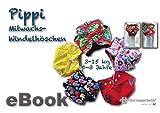 Pippi Mitwachs Windelhöschen Schnittmuster mit Nähanleitung -  0-3 Jahren von firstloungeberlin: Ausführliches Nähbuch mit Sofort-Download-Schnittmuster zum Nähen der Pippi Mittwachs Windelhose