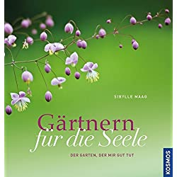 Gärtnern für die Seele: Der Garten, der mir gut tut