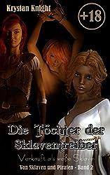 Die Töchter der Sklaventreiber: Verkauft als weiße Sklavin (Von Sklaven und Piraten 2)