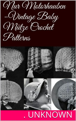 Nur Motorhauben –Vintage Baby Mütze Crochet Patterns eBook: Unknown ...