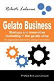 Gelato Business:Startups and Innovative Marketing in the Gelato Shop (English Edition)