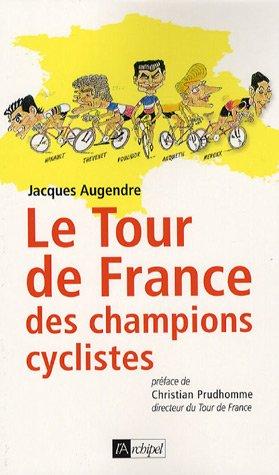 Le tour de France des champions cyclistes par Jacques Augendre