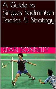 A Guide to Singles Badminton Tactics & Strategy Epub Descarga gratuita