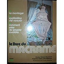 Le livre du macrame: Les montages, explications des noeuds, comment creer ses propres modeles (French Edition)