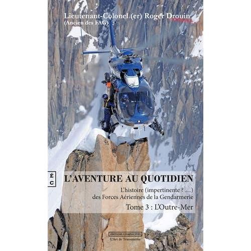 L'aventure au quotidien : L'histoire (impertinente?...) des Forces Aériennes de la Gendarmerie Tome 3 : L'Outre-Mer