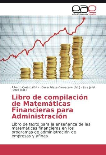 Libro de compilación de Matemáticas Financieras para Administración: Libro de texto para la enseñanza de las matemáticas financieras en los programas de administración de empresas y afines