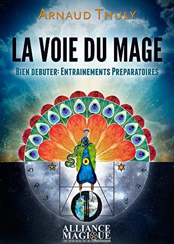 La Voie du Mage: Bien débuter - Entraînements préparatoires par Arnaud Thuly